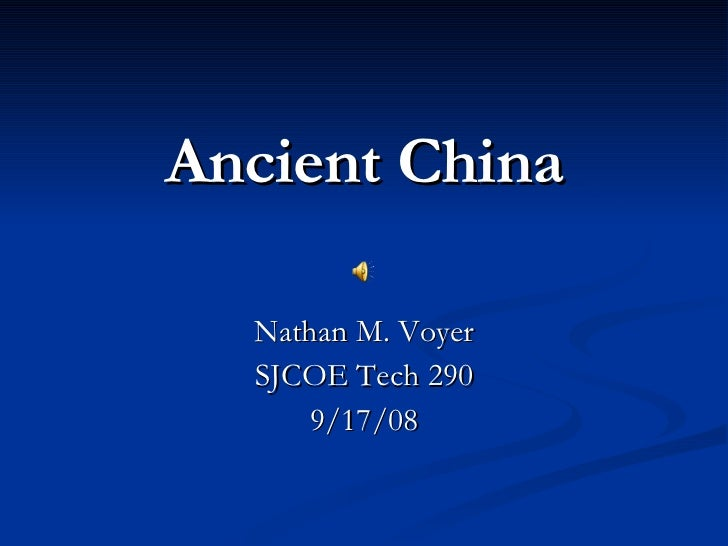 Ancient China Nathan M. Voyer SJCOE Tech 290 9/17/08