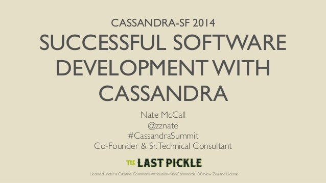 CASSANDRA-SF 2014  SUCCESSFUL SOFTWARE  DEVELOPMENT WITH  CASSANDRA  Nate McCall  @zznate  #CassandraSummit  Co-Founder & ...