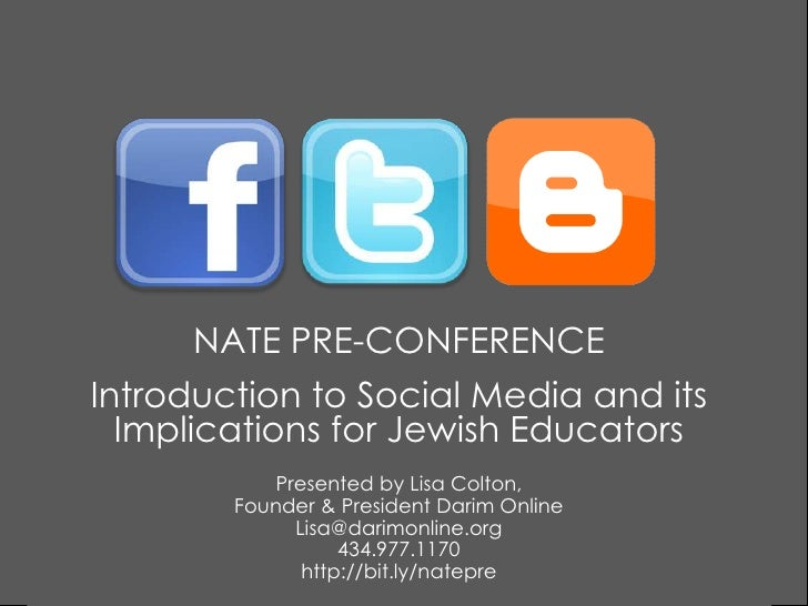 NATE PRE-CONFERENCE<br />Introduction to Social Media and its Implications for Jewish Educators<br />Presented by Lisa Col...