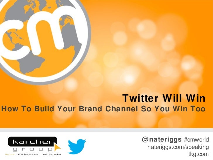 Twitter Will WinHow To Build Your Brand Channel So You Win Too                               @ nateriggs #cmworld         ...