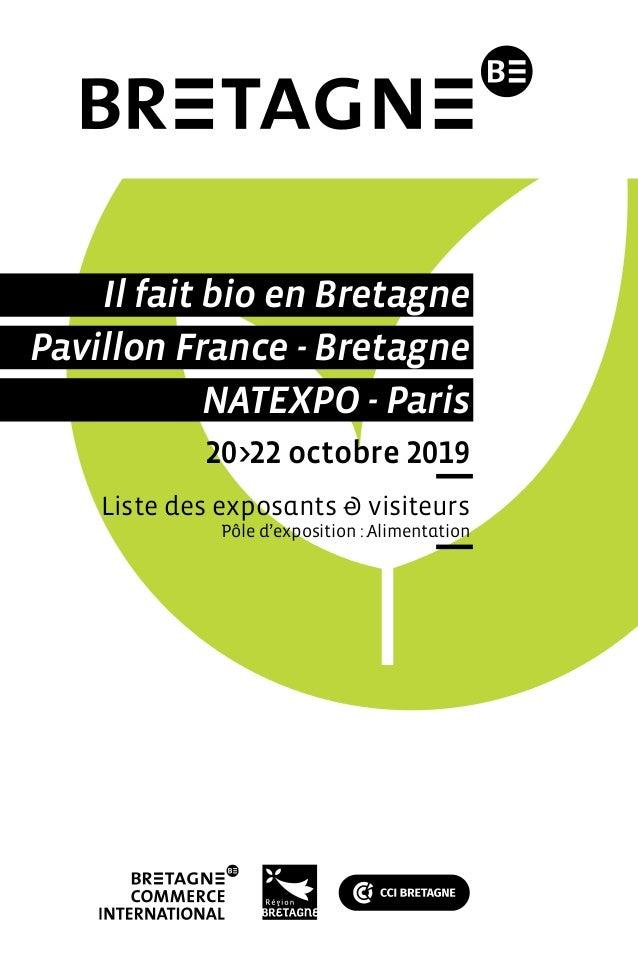 Pavillon France - Bretagne Il fait bio en Bretagne NATEXPO - Paris 20>22 octobre 2019 Liste des exposants & visiteurs Pôle...