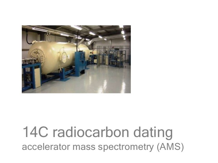 Accelerator mass spectrometry radiocarbon dating