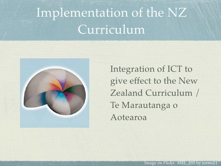 Implementation of the NZ       Curriculum             Integration of ICT to            give effect to the New            Z...