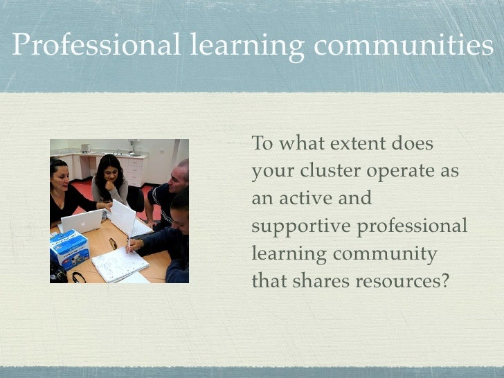 Professional learning communities                   To what extent does                 your cluster operate as           ...