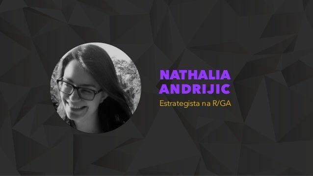 NATHALIA ANDRIJIC Estrategista na R/GA