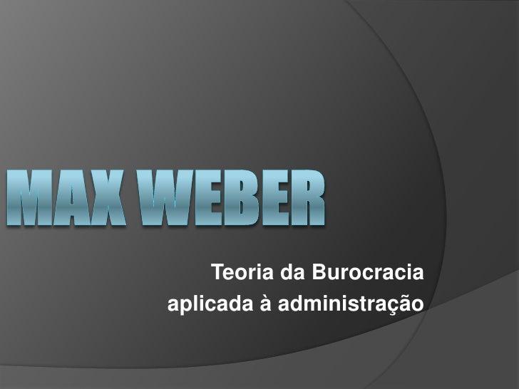 Teoria da Burocraciaaplicada à administração