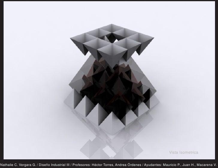 Vista Isometrica  Nathalie C. Vergara G. / Diseño Industrial III / Profesores: Héctor Torres, Andrea Órdenes / Ayudantes: ...