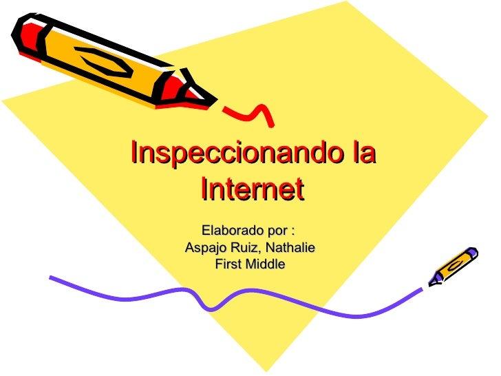 Inspeccionando la Internet Elaborado por :  Aspajo Ruiz, Nathalie First Middle