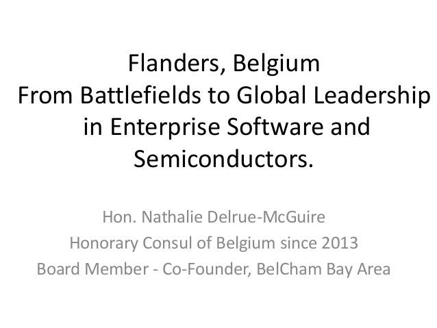 Flanders, Belgium From Battlefields to Global Leadership in Enterprise Software and Semiconductors. Hon. Nathalie Delrue-M...