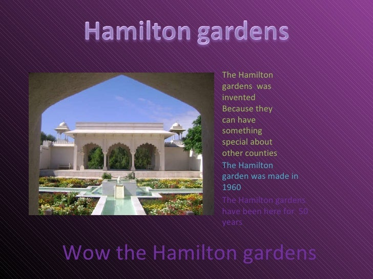 Wow the Hamilton gardens The Hamilton  gardens  was  invented  Because they can have something special about other countie...