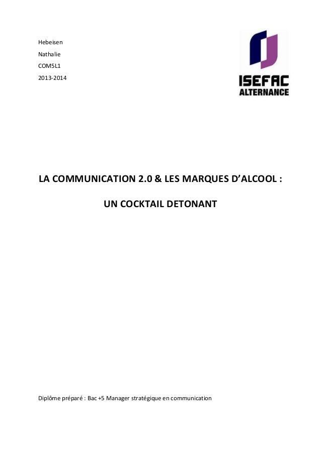 Hebeisen Nathalie COM5L1 2013-2014 LA COMMUNICATION 2.0 & LES MARQUES D'ALCOOL : UN COCKTAIL DETONANT Diplôme préparé : Ba...