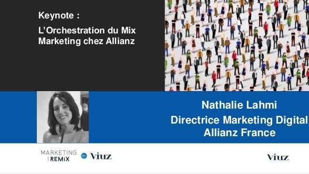 Keynote : L'Orchestration du Mix Marketing chez Allianz Les Nouvelles Frontières du Marketing Digital Paris, 28 Mai 2015 N...