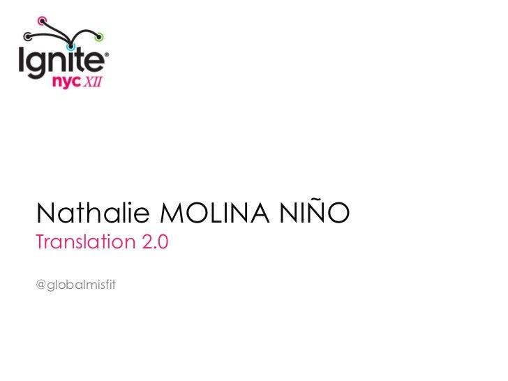 Nathalie MOLINA NIÑO<br />Translation 2.0<br />@globalmisfit<br />