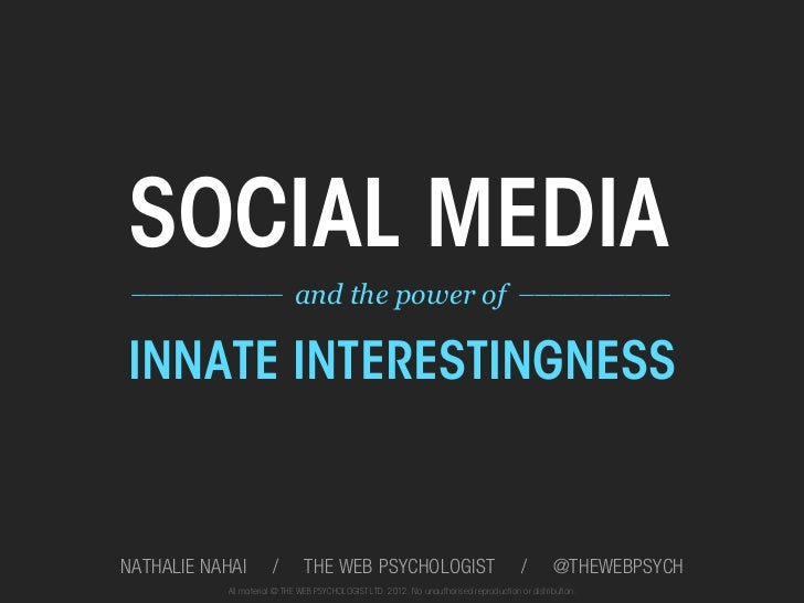 SOCIAL MEDIA __________ and the power of! __________!INNATE INTERESTINGNESSNATHALIE NAHAI        /        THE WEB PSYCHOLO...