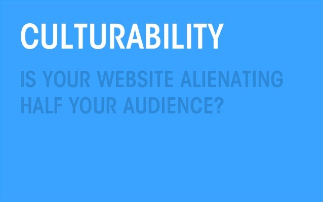 CULTURABILITY IS YOUR WEBSITE ALIENATING HALF YOUR AUDIENCE?  All material © THE WEB PSYCHOLOGIST LTD. 2013. No unauthoris...