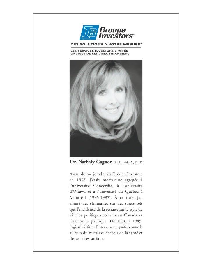 Dr. Nathaly Gagnon            Ph.D., AdmA., Fin.Pl.Avant de me joindre au Groupe Investorsen 1997, j'étais professeure agr...