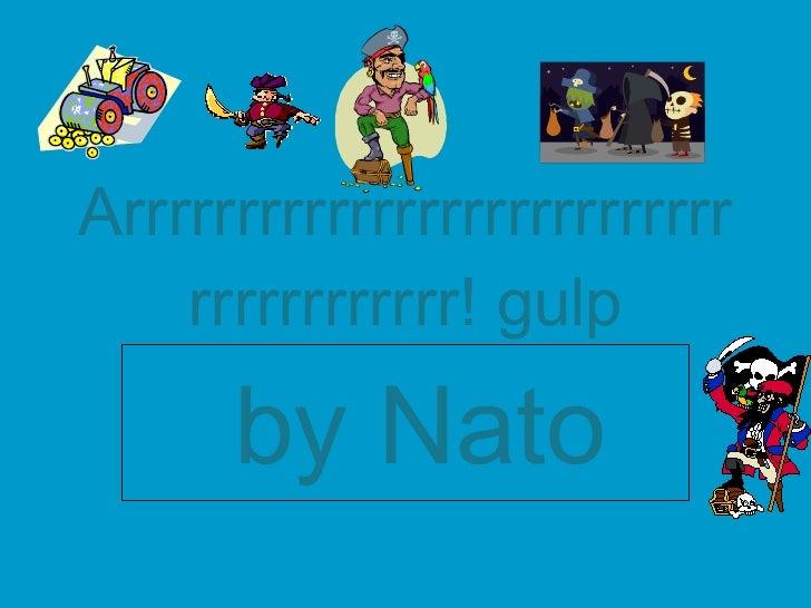 Arrrrrrrrrrrrrrrrrrrrrrrrrrrrrrrrrrrrrrr ! gulp by Nato