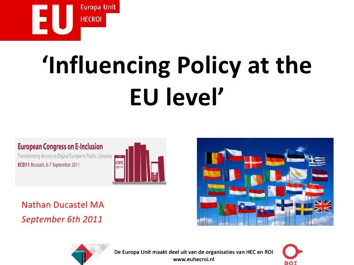 'Influencing Policy at the            EU level'Nathan Ducastel MASeptember 6th 2011                     De Europa Unit maa...