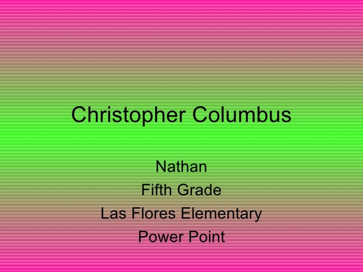 Christopher Columbus Nathan Fifth Grade Las Flores Elementary Power Point