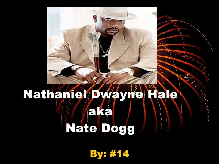 Nathaniel Dwayne Hale aka Nate Dogg By: #14