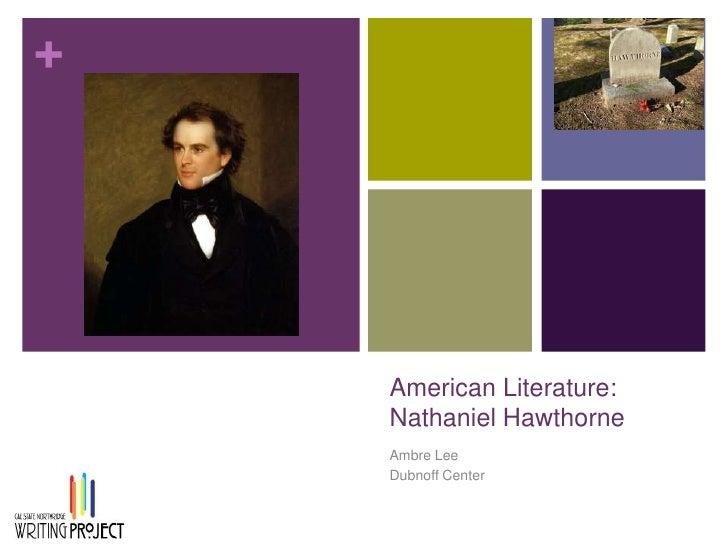 American Literature:Nathaniel Hawthorne<br />Ambre Lee<br />Dubnoff Center<br />