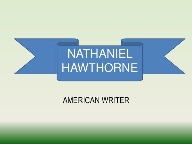 NATHANIELHAWTHORNEAMERICAN WRITER