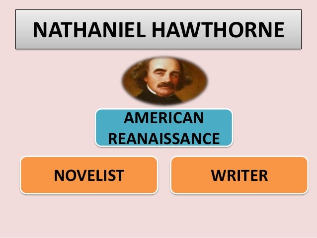 a biography and life work by nathaniel hawthorne an american novelist This free nathaniel hawthorne biography is part of a free the scarlet letter study guide  hawthorne remains a major american novelist his work is unique in its.