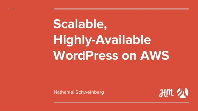 Scalable, Highly-Available WordPress on AWS Nathaniel Schweinberg