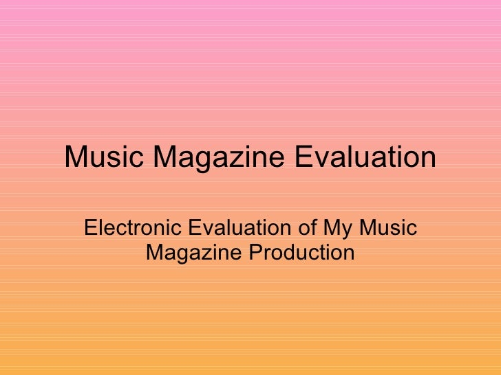 Music Magazine Evaluation Electronic Evaluation of My Music Magazine Production