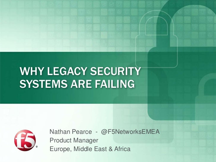 WHY LEGACY SECURITYSYSTEMS ARE FAILING    Nathan Pearce - @F5NetworksEMEA    Product Manager    Europe, Middle East & Africa