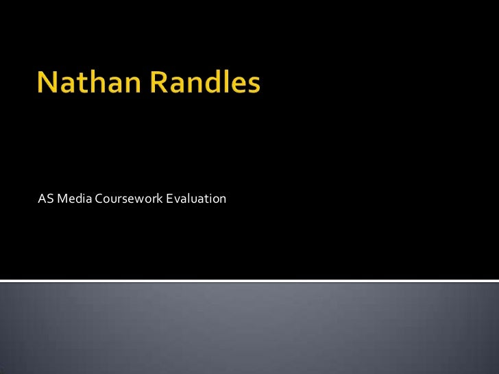 Nathan Randles<br />AS Media Coursework Evaluation<br />