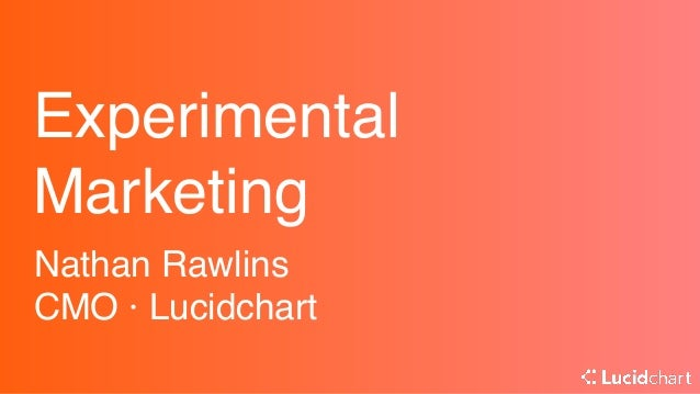 Experimental Marketing Nathan Rawlins CMO ·Lucidchart