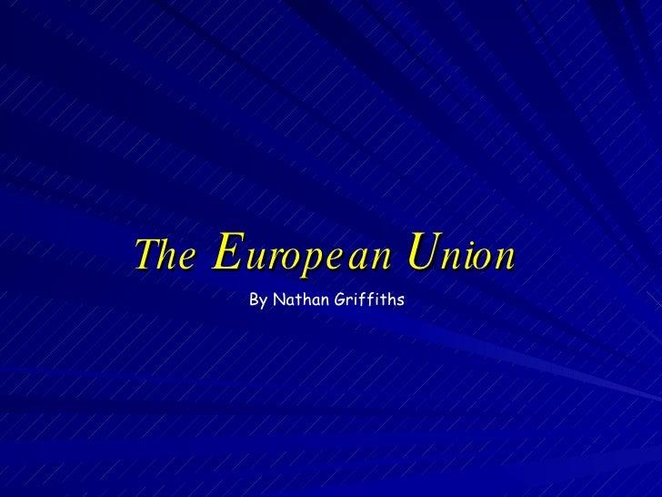 The  E uropean  U nion By Nathan Griffiths