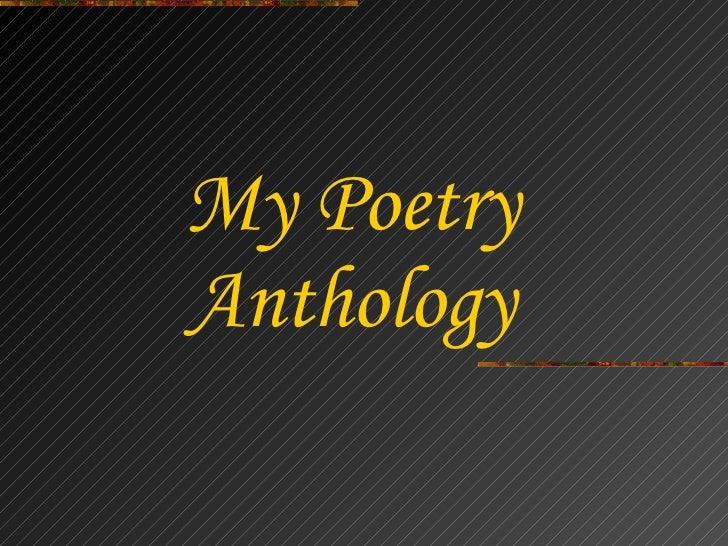<ul><li>My Poetry </li></ul><ul><li>Anthology </li></ul>