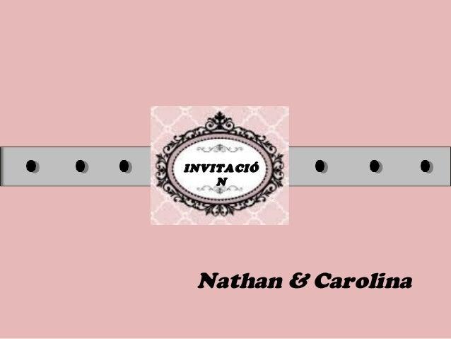 INVITACIÓ N Nathan & Carolina