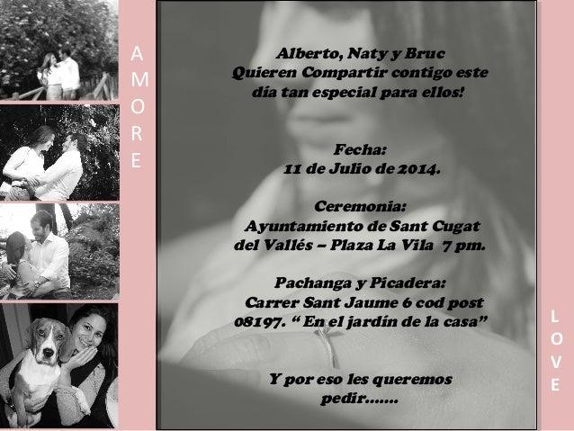 Alberto, Naty y Bruc Quieren Compartir contigo este día tan especial para ellos! Fecha: 11 de Julio de 2014. Ceremonia: Ay...