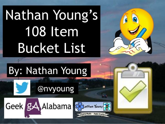 Nathan Young's 108 Item Bucket List By: Nathan Young @nvyoung