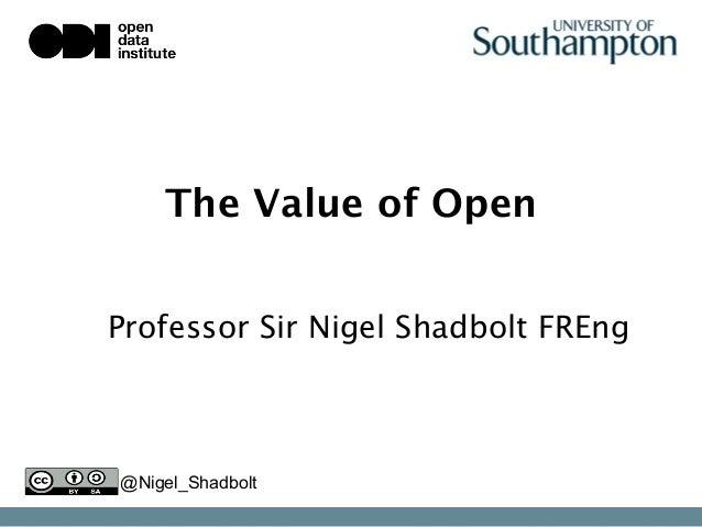 The Value of Open Professor Sir Nigel Shadbolt FREng   @Nigel_Shadbolt