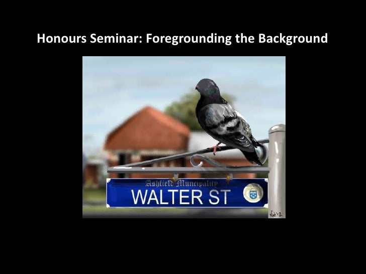 Honours Seminar: Foregrounding the Background