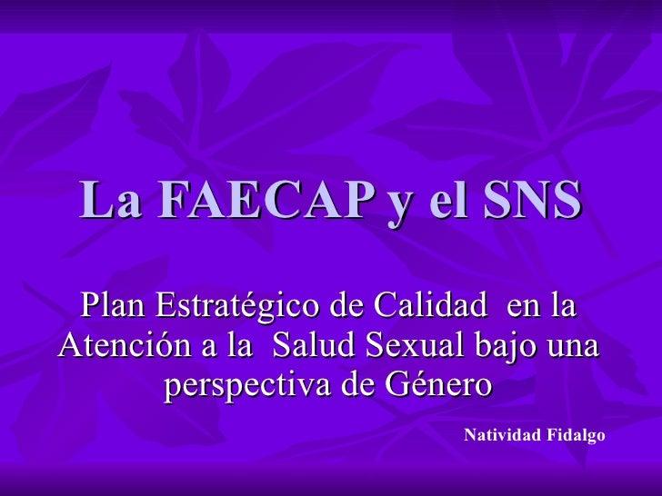 La FAECAP y el SNS Plan Estratégico de Calidad  en la Atención a la  Salud Sexual bajo una perspectiva de Género Natividad...