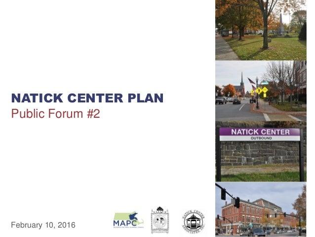 NATICK CENTER PLAN Public Forum #2 February 10, 2016