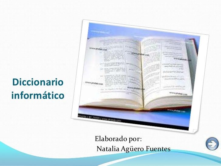 Diccionarioinformático              Elaborado por:              Natalia Agüero Fuentes