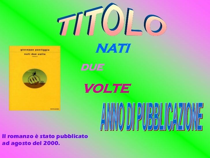 NATI                          DUE                          VOLTEIl romanzo è stato pubblicatoad agosto del 2000.