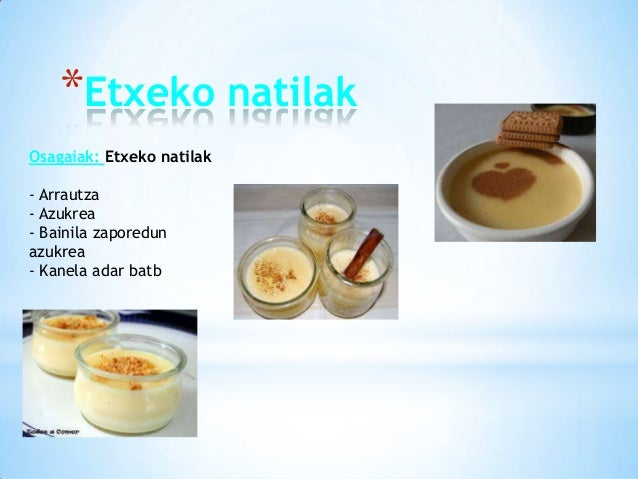 *Etxeko natilak Osagaiak: Etxeko natilak - Arrautza - Azukrea - Bainila zaporedun azukrea - Kanela adar batb