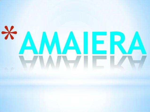 *AMAIERA