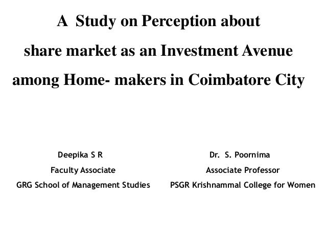 A Study on Perception about share market as an Investment Avenueamong Home- makers in Coimbatore City         Deepika S R ...