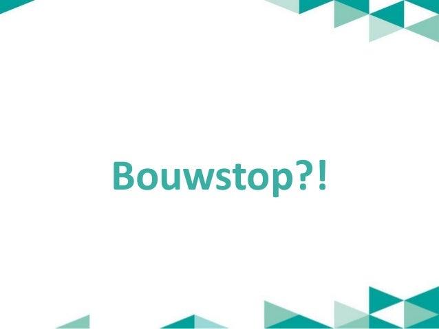 Bouwstop?!