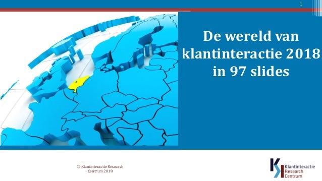 De wereld van klantinteractie 2018 in 97 slides © Klantinteractie Research Centrum 2018 1