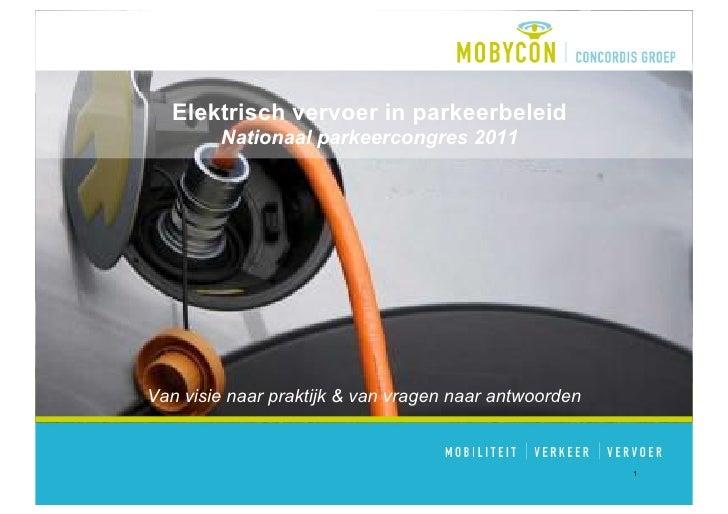 Elektrisch vervoer in parkeerbeleid        Nationaal parkeercongres 2011Van visie naar praktijk & van vragen naar antwoord...