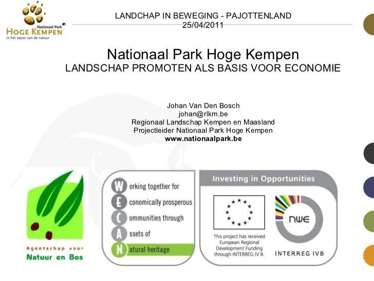 LANDCHAP IN BEWEGING - PAJOTTENLAND 25/04/2011 Nationaal Park Hoge Kempen LANDSCHAP PROMOTEN ALS BASIS VOOR ECONOMIE Johan...